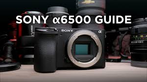 sony a6500 guide now available