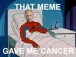 Memes Cancer - that meme gave me cancer russian anti meme law know your meme