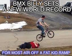 Bmx Meme - the tales of bmx billy and the fat kid imgflip
