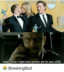 Todd Breaking Bad Meme - 02 acto guil toddithink i might have another job for your uncle