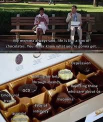 Chocolate Meme - dopl3r com memes my momma always said life is like a box of