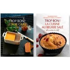 cuisine trop lot trop bon le foie gras et la cuisine au beurre salé coffret