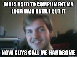 My New Haircut Meme - girls used to compliment my long hair until i cut it now guys call