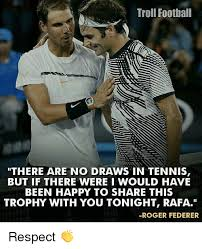 Tennis Memes - troll football there are no draws in tennis but if there were i