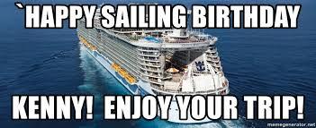 Cruise Ship Meme - happy sailing birthday kenny enjoy your trip cruise ship meme