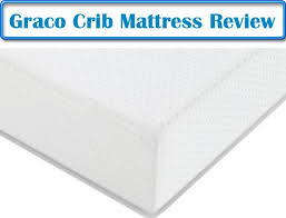 Graco Crib Mattress Graco Premium Foam Crib And Toddler Bed Mattress Review 100