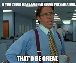Open House Meme - that would be great meme imgflip