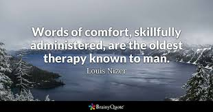 Comfort Resources Words Of Comfort Skillfully Administered Are The Oldest Therapy