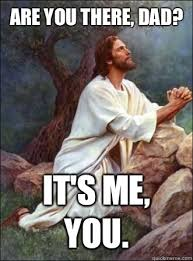 Me You Meme - are you there dad it s me you praying jesus quickmeme