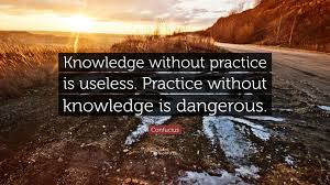 confucius quote knowledge without practice is useless practice