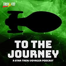 To The Journey A Star Trek Voyager Podcast by Trek on Apple