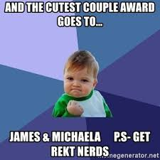 Michaela Meme - and the cutest couple award goes to james michaela p s get