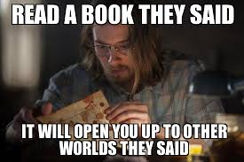 Reading Meme - evil dead reading read a book they said it will open you up to