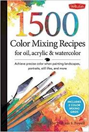1 500 color mixing recipes for oil acrylic u0026 watercolor achieve