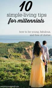 10 simple living tips for millennials simplicity relished 10 simple living tips for millennials how to be young fabulous and