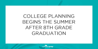 college planning begins the summer after 8th grade graduation