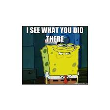 I See What You Did There Meme Generator - spongebob face i see what you did there meme generator liked