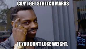 Stretch Marks Meme - roll safe think about it meme imgflip
