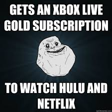 Xbox Live Meme - gets an xbox live gold subscription to watch hulu and netflix