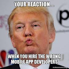 Make A Meme Mobile - your reaction when you hire the wrong mobile app developers