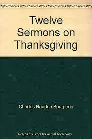 thanksgiving day sermon twelve sermons on thanksgiving charles h spurgeon 9780801082245