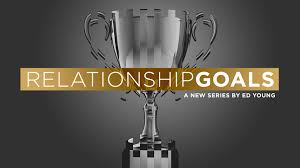 Relationship Goals   Ed Young Devotionals with Ed Young Ed Young Devotionals