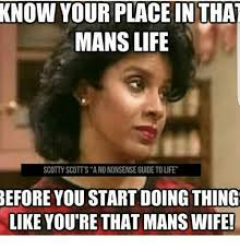 Nonsense Meme - know your place in tha mans life scotty scott s a no nonsense guide