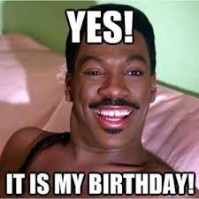 Its My Birthday Meme - it s my birthday