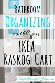 ikea raskog cart organization bathroom organizing with an ikea raskog cart to help