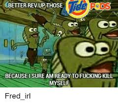 Rev Up Those Fryers Meme - 25 best memes about fred the fish fred the fish memes