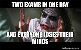How To Make A Meme With Two Pictures - two exams in one day and everyone loses their minds everyone