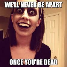 Attached Girlfriend Meme - creepy overly attached girlfriend meme guy