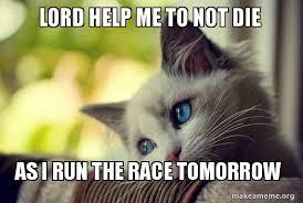 Lord Help Me Meme - lord help me to not die as i run the race tomorrow make a meme