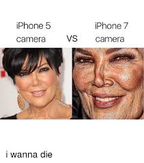 Iphone 5 Meme - iphone 5 iphone 7 camera vs camera i wanna die meme on me me