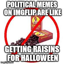 Raisins Meme - no raisin memes imgflip