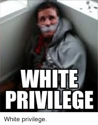 Im White Meme - white privilege white privilege white privilege meme on esmemes com