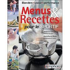 cuisine pour sportif menus et recettes pour le sportif bien être plaisir performance