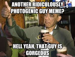 Photogenic Guy Meme - another ridiculously photogenic guy meme hell yeah that guy is