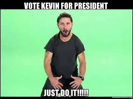 Kevin Meme - vote kevin for president just do it make a meme