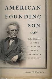 american founding son john bingham and the invention of the