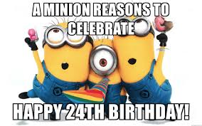 a minion reasons to celebrate happy 24th birthday minion