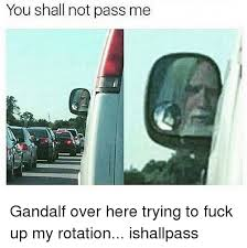You Shall Not Pass Meme - you shall not pass me gandalf over here trying to fuck up my