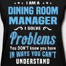 Dining Room Manager Shop Dining Room Manager T Shirts Online Spreadshirt