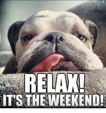 Weekend Meme - relax it s the weekend meme on me me