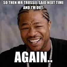 so then mr trussel said next time and i m out again create meme