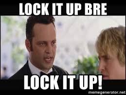 Lock It Up Meme - lock it up bre lock it up wedding crashers yall meme generator