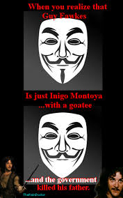 Inigo Montoya Meme - guy fawkes is really inigo montoya memes pinterest guy