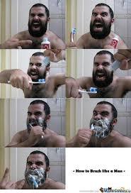 Brushing Teeth Meme - how to brush your teeth like a man by yaya meme center