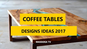 50 unique coffee tables designs ideas 2017 youtube
