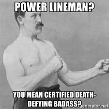 Power Lineman Memes - power lineman you mean certified death defying badass overly